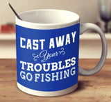 Cast Away Your Troubles Go Fishing