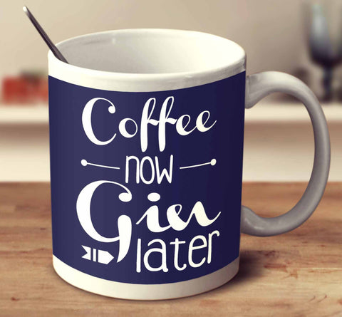 Coffee Now Gin Later