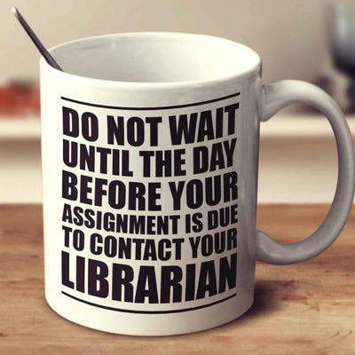 Do Not Wait Until The Day Before Your Assignment Is Due To Contact Your Librarian