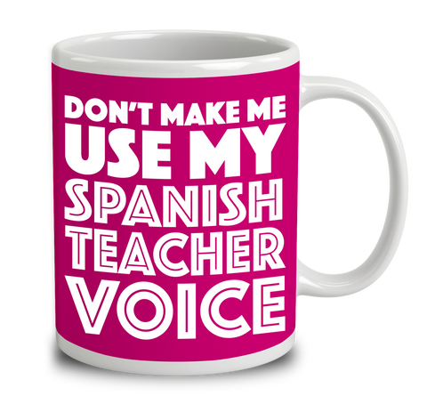 Don't Make Me Use My Spanish Teacher Voice