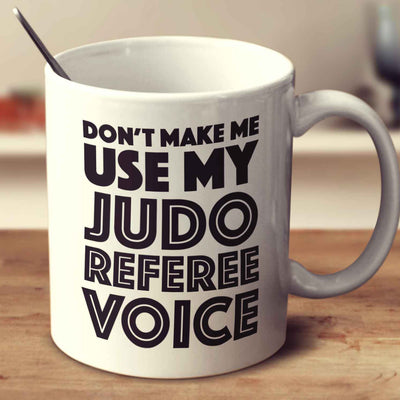 Don't Make Me Use My Judo Referee Voice
