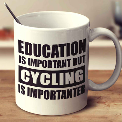 Education Is Important But Cycling Is Importanter