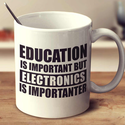 Education Is Important But Electronics Is Importanter