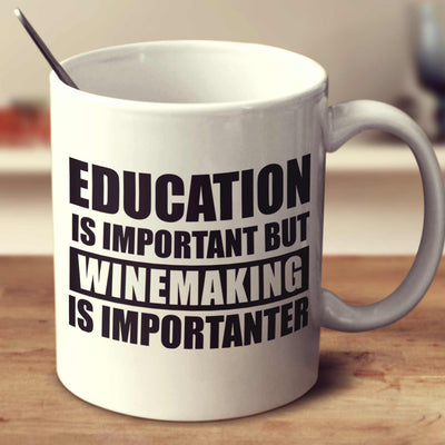 Education Is Important But Winemaking Is Importanter