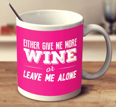 Either Give Me More Wine Or Leave Me Alone
