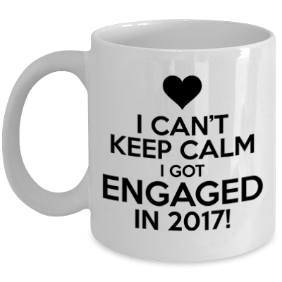 I Can't Keep Calm I Got Engaged In 2017