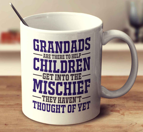 Grandads Are There To Help Children Get Into The Mischief They Haven't Thought Of Yet
