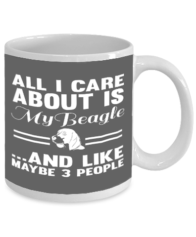 All I Care About Is My Beagle And Like Maybe 3 People
