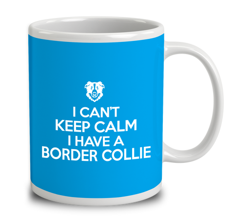 I Can't Keep Calm I Have A Border Collie