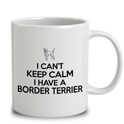 I Can't Keep Calm I Have A Border Terrier