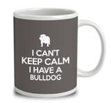 I Can't Keep Calm I Have A Bulldog
