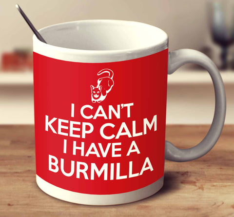 I Can't Keep Calm I Have A Burmilla