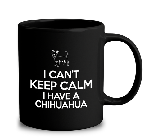 I Can't Keep Calm I Have A Chihuahua