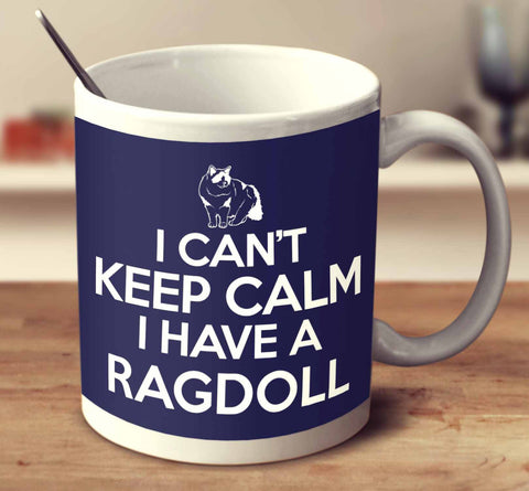 I Can't Keep Calm I Have A Ragdoll
