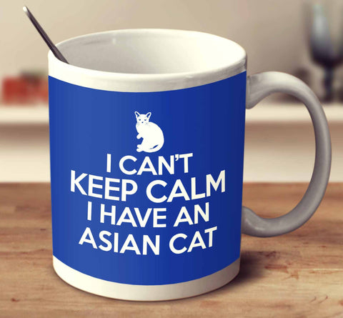 I Can't Keep Calm I Have An Asian Cat