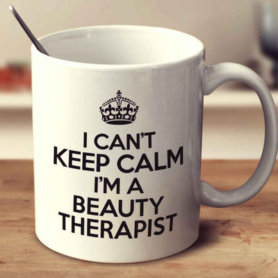 I Can't Keep Calm I'm A Beauty Therapist
