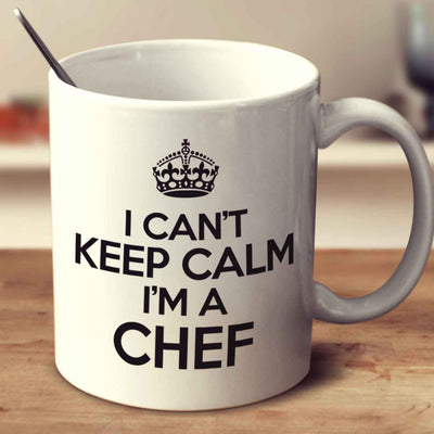 I Can't Keep Calm I'm A Chef