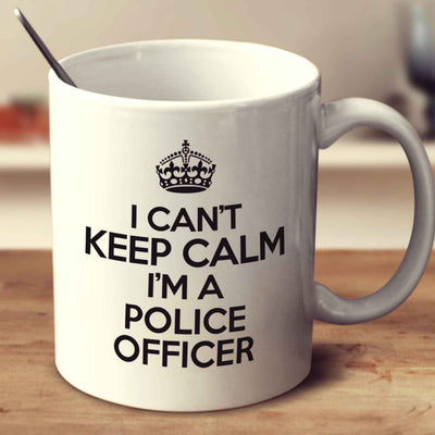 I Can't Keep Calm I'm A Police Officer