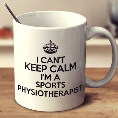 I Can't Keep Calm I'm A Sports Physiotherapist