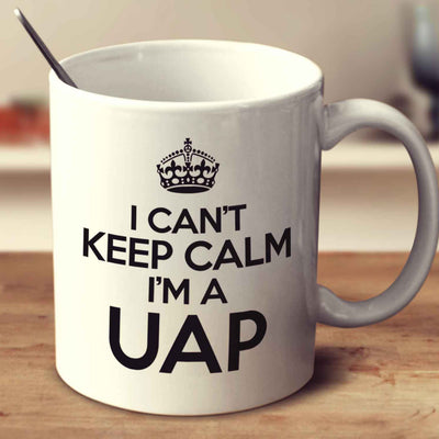 I Can't Keep Calm I'm A Uap