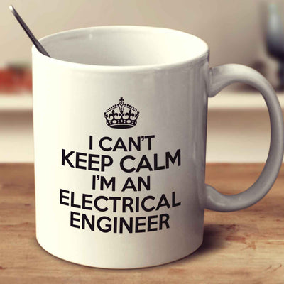 I Can't Keep Calm I'm An Electrical Engineer
