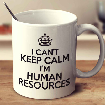 I Can't Keep Calm I'm Human Resources