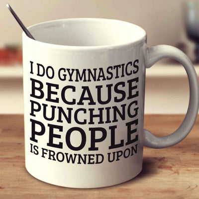 I Do Gymnastics Because Punching People Is Frowned Upon