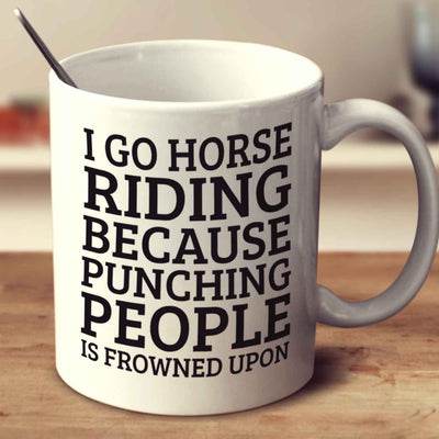 I Go Horse Riding Because Punching People Is Frowned Upon