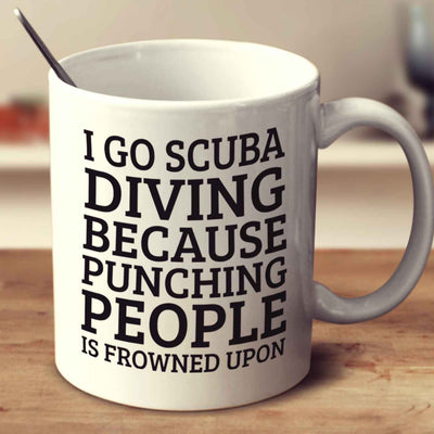 I Go Scuba Diving Because Punching People Is Frowned Upon