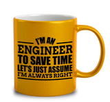 I'm An Engineer To Save Time Let's Just Assume I'm Always Right
