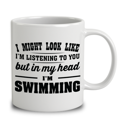 I Might Look Like I'm Listening To You, But In My Head I'm Swimming