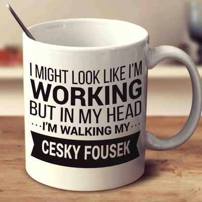 I Might Look Like I'm Working But In My Head I'm Walking My Cesky Fousek