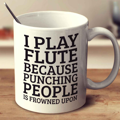 I Play Flute Because Punching People Is Frowned Upon