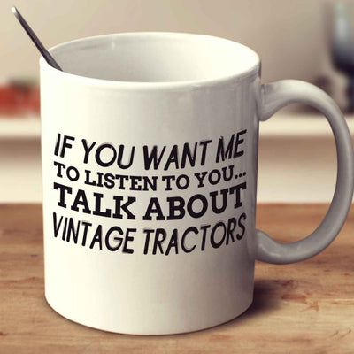If You Want Me To Listen To You... Talk About Vintage Tractors