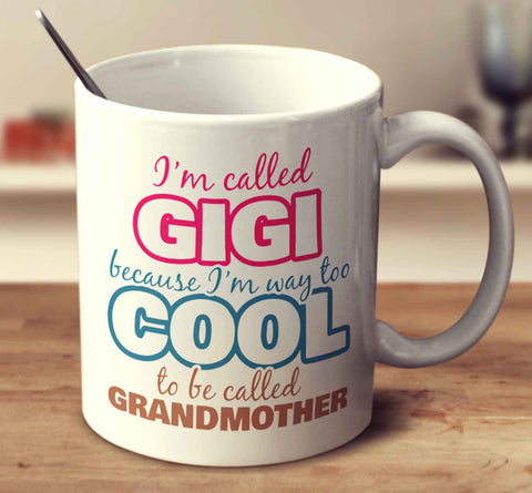 I'm Called Gigi Because I'm Way Too Cool To Be Called Grandmother