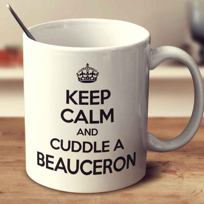 Keep Calm And Cuddle A Beauceron