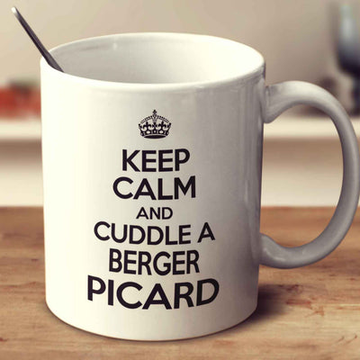 Keep Calm And Cuddle A Berger Picard