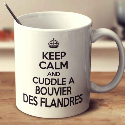 Keep Calm And Cuddle A Bouvier Des Flandres
