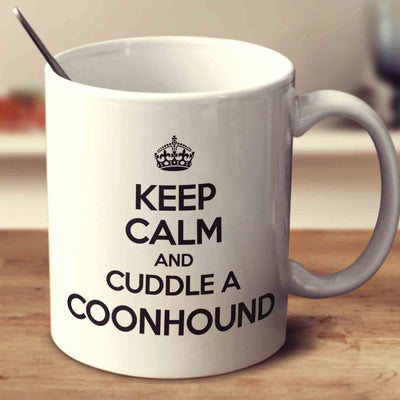 Keep Calm And Cuddle A Coonhound