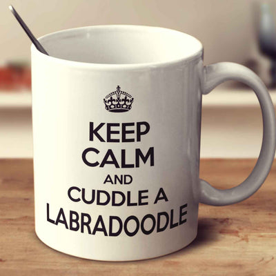 Keep Calm And Cuddle A Labradoodle