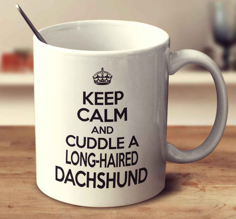 Keep Calm And Cuddle A Long   Haired Dachshund