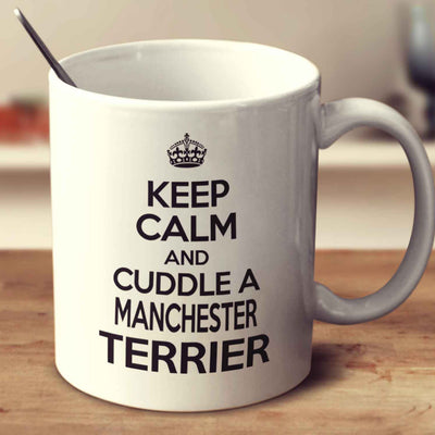 Keep Calm And Cuddle A Manchester Terrier