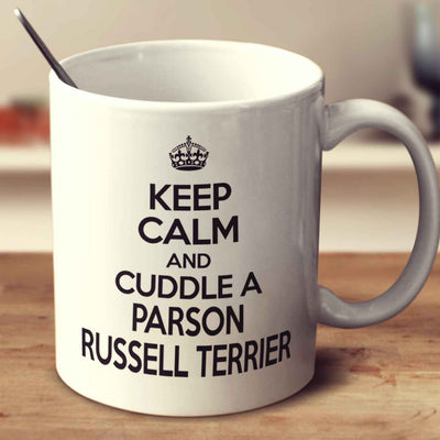 Keep Calm And Cuddle A Parson Russell Terrier