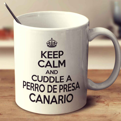 Keep Calm And Cuddle A Perro De Presa Canario