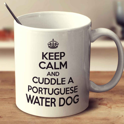 Keep Calm And Cuddle A Portuguese Water Dog