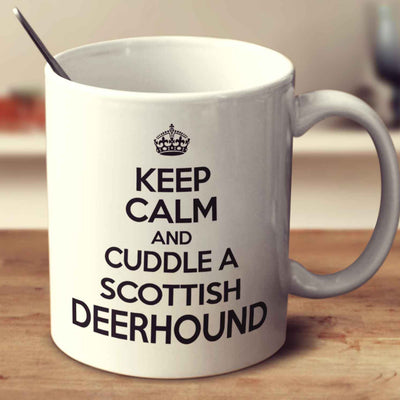 Keep Calm And Cuddle A Scottish Deerhound