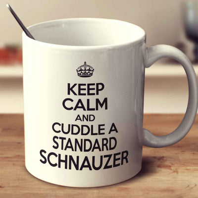 Keep Calm And Cuddle A Standard Schnauzer