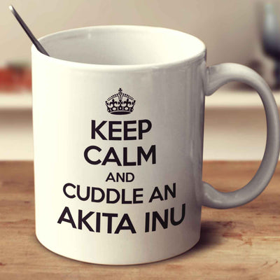 Keep Calm And Cuddle An Akita Inu
