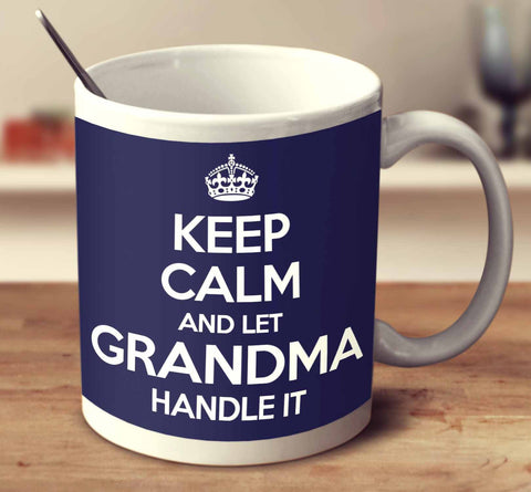 Keep Calm And Let Grandma Handle It