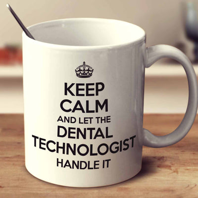 Keep Calm And Let The Dental Technologist Handle It